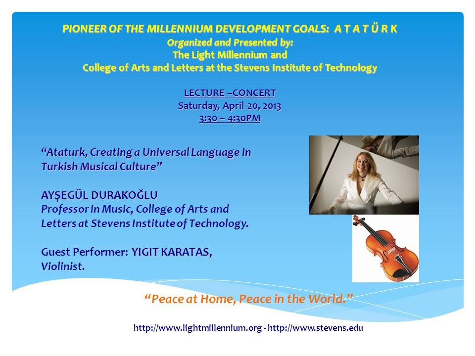 -   Peace at Home, Peace in the World. Ataturk, Creating a Universal Language in Turkish Musical Culture AYŞEGÜL DURAKOĞLU AYŞEGÜL DURAKOĞLU Professor in Music, College of Arts and Letters at Stevens Institute of Technology.
