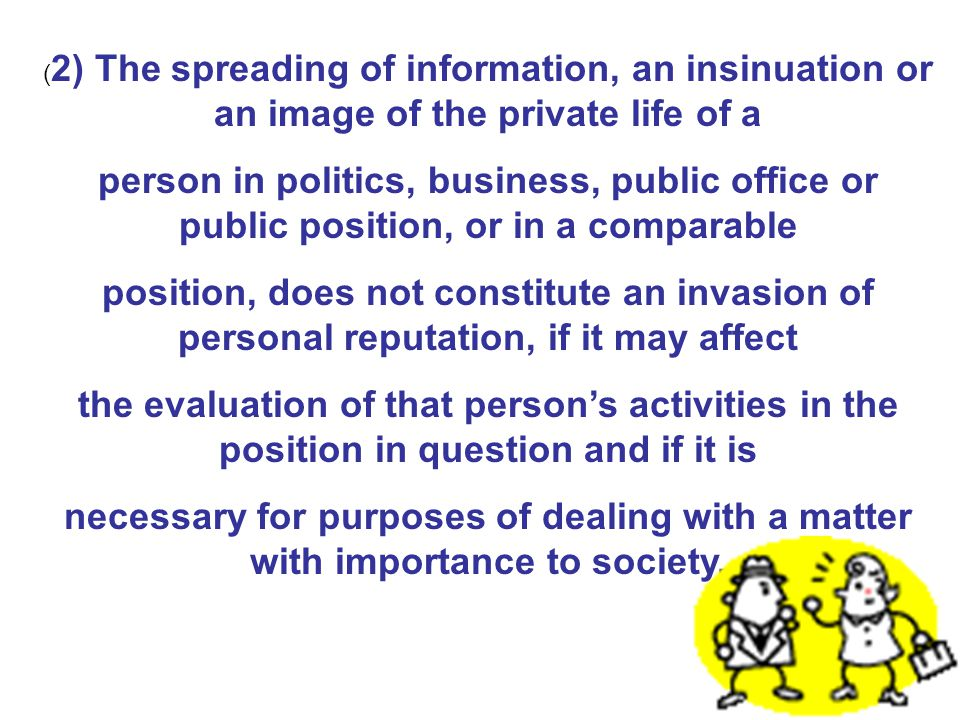 Section 8 - Invasion of personal reputation (531/2000) (1) A person who unlawfully (1) through the use of the mass media, or (2) in another manner pub
