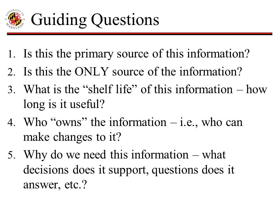 "Guiding Questions 1. Is this the primary source of this information? 2. Is this the ONLY source of the information? 3. What is the ""shelf life"" of thi"