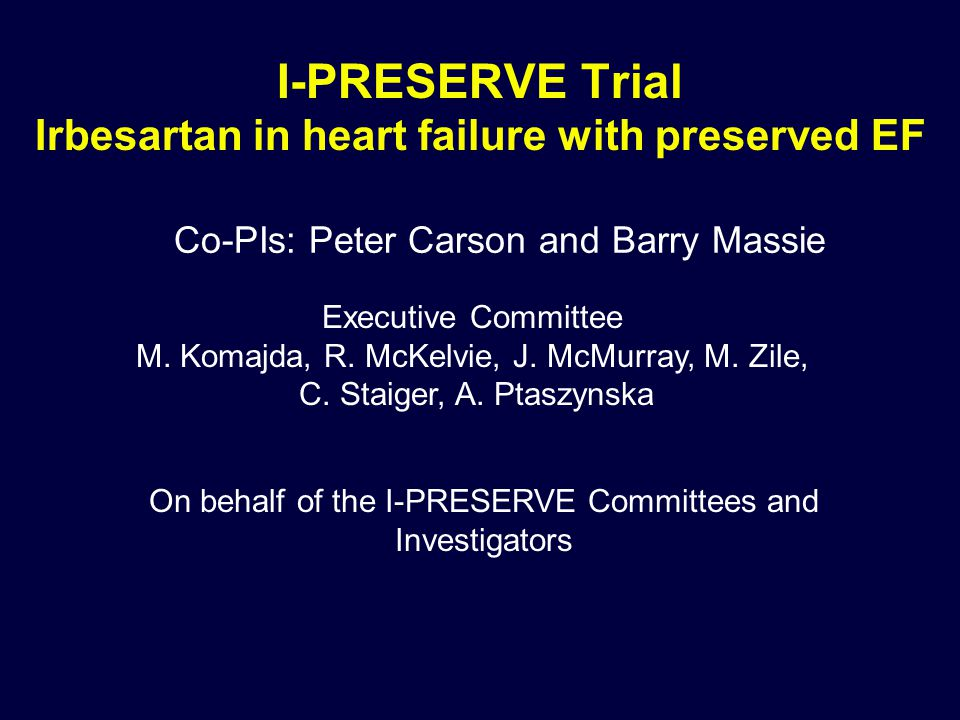 I-PRESERVE: Baseline Characteristics (i) Irbesartan (N = 2067) Diabetes Mellitus Hx (%) 2827 Atrial Fibrillation Hx (%) 29 Myocardial infarction Hx (%)24 23 Hypertension Hx (%) 8988 Ischemic etiology (%) Hypertensive etiology (%) 26 64 24 63 NYHA class (%) II/III/IV21/77/322/76/3 Race - White (%)9493 Age (Mean – yr) ≥75 yrs (%) Female sex (%) 72 ± 7 34 59 72 ± 7 35 61 Placebo (N = 2061)