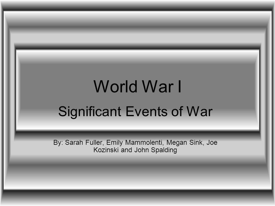 Three Major Events Assassination of Archduke Franz Ferdinand, 1914 Gas Attacks, 1916 America Declaring War on Germany, 1917