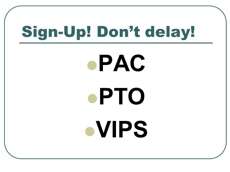 Sign-Up! Don't delay! PAC PTO VIPS