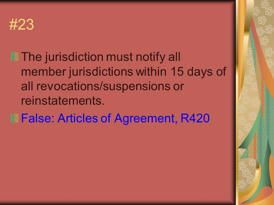 #23 The jurisdiction must notify all member jurisdictions within 15 days of all revocations/suspensions or reinstatements.