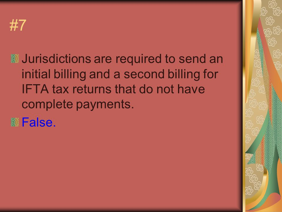 #7 Jurisdictions are required to send an initial billing and a second billing for IFTA tax returns that do not have complete payments.