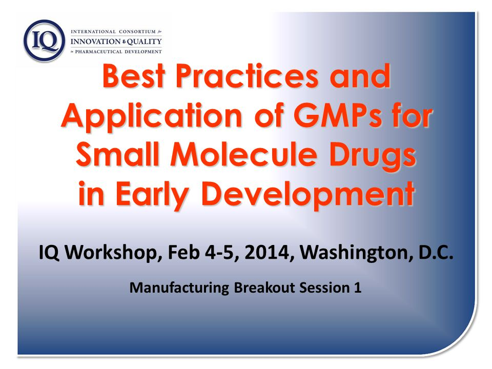 Best Practices and Application of GMPs for Small Molecule Drugs in Early Development Best Practices and Application of GMPs for Small Molecule Drugs i