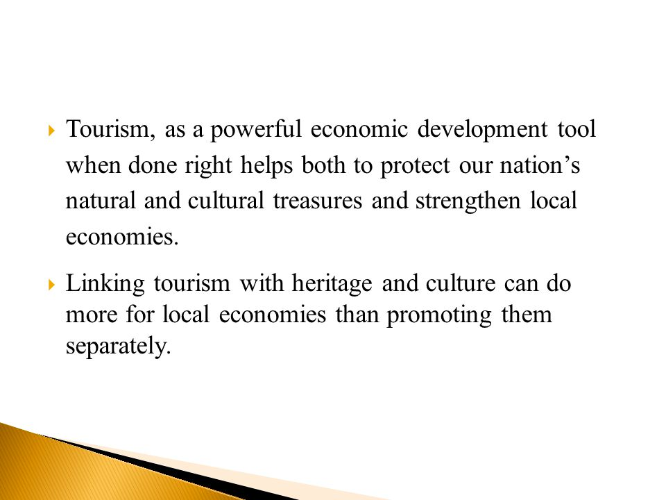  Tourism, as a powerful economic development tool when done right helps both to protect our nation's natural and cultural treasures and strengthen local economies.