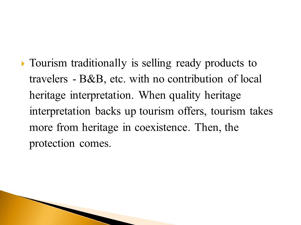  Tourism traditionally is selling ready products to travelers - B&B, etc.