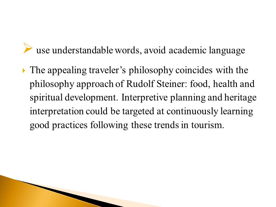  use understandable words, avoid academic language  The appealing traveler's philosophy coincides with the philosophy approach of Rudolf Steiner: food, health and spiritual development.