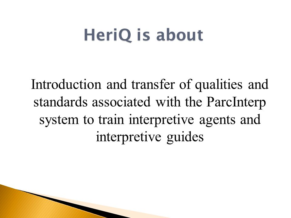 Introduction and transfer of qualities and standards associated with the ParcInterp system to train interpretive agents and interpretive guides HeriQ is about