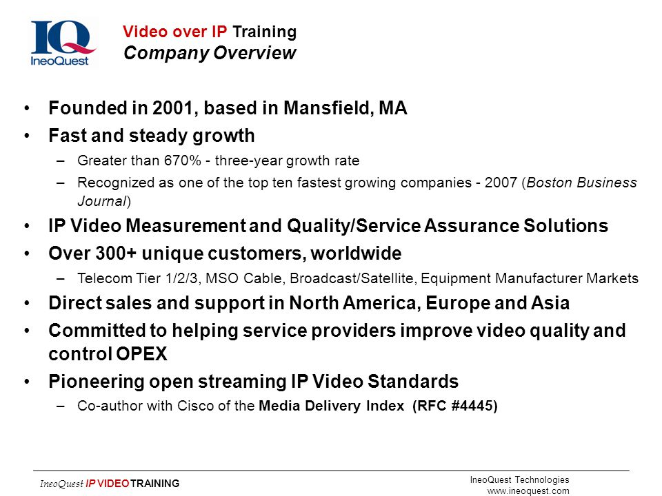IneoQuest Technologies www.ineoquest.com IneoQuest IP VIDEOTRAINING Founded in 2001, based in Mansfield, MA Fast and steady growth –Greater than 670%