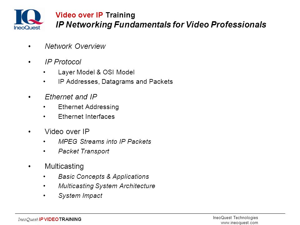 IneoQuest Technologies www.ineoquest.com IneoQuest IP VIDEOTRAINING Video over IP Training IP Networking Fundamentals for Video Professionals Network