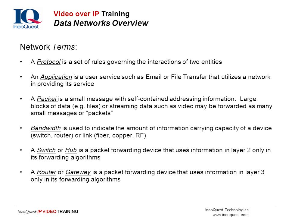 IneoQuest Technologies www.ineoquest.com IneoQuest IP VIDEOTRAINING Network Terms: A Protocol is a set of rules governing the interactions of two enti