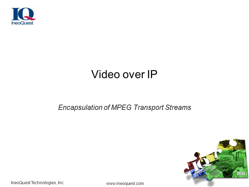 www.ineoquest.com IneoQuest Technologies, Inc. Video over IP Encapsulation of MPEG Transport Streams