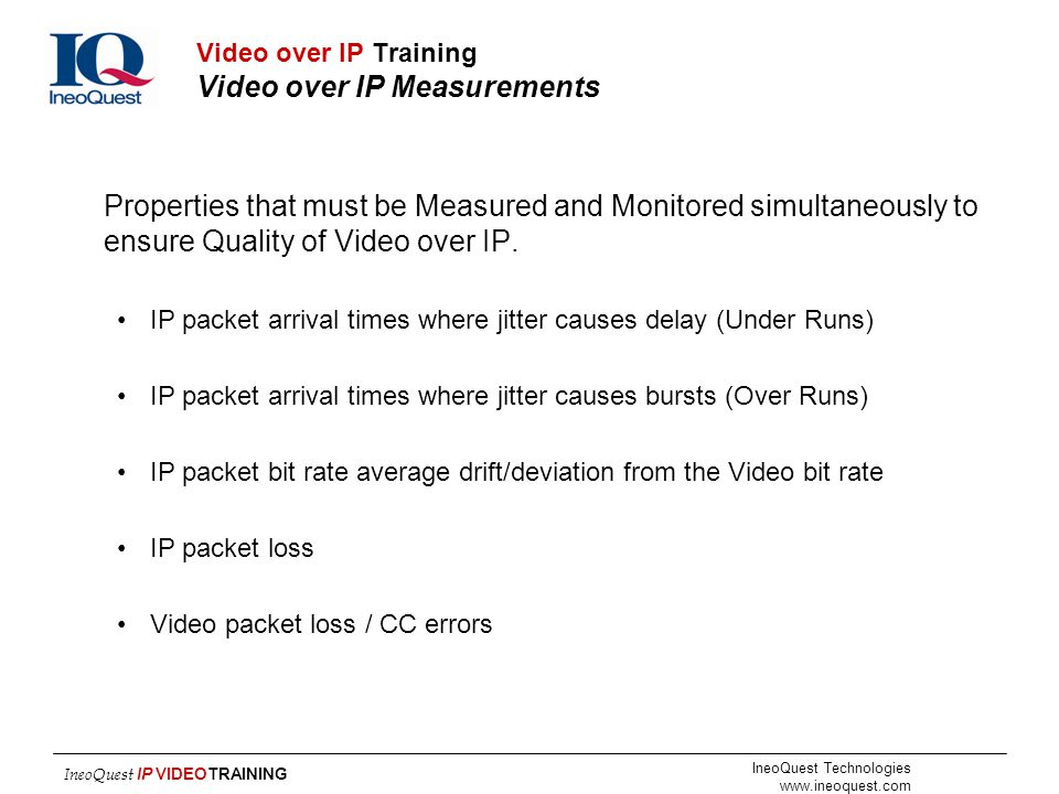 IneoQuest Technologies www.ineoquest.com IneoQuest IP VIDEOTRAINING Video over IP Training Video over IP Measurements Properties that must be Measured