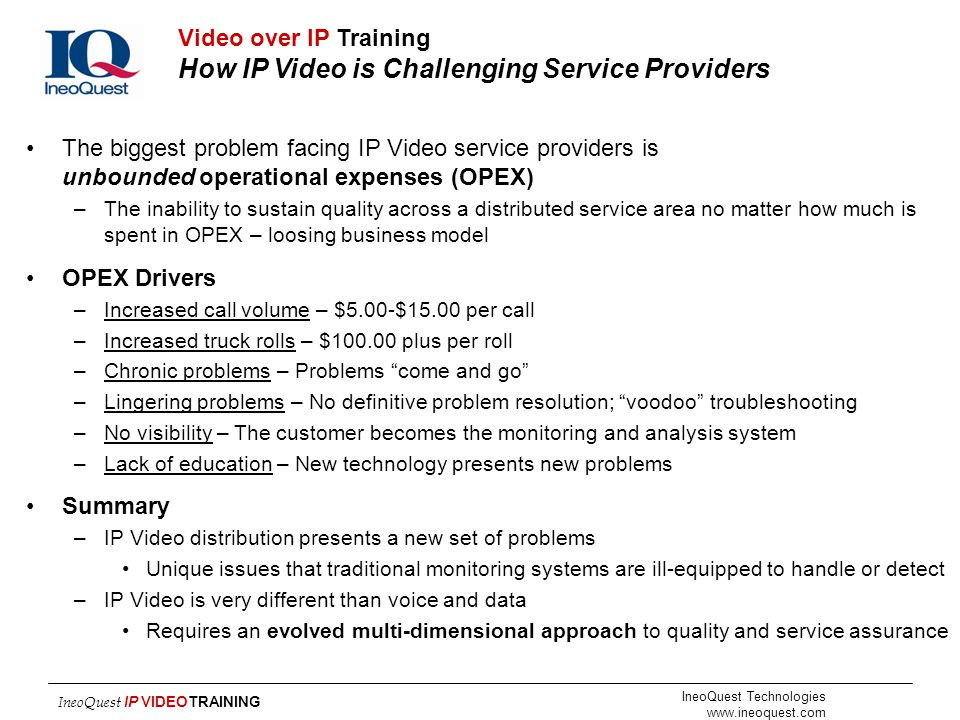 IneoQuest Technologies www.ineoquest.com IneoQuest IP VIDEOTRAINING The biggest problem facing IP Video service providers is unbounded operational exp