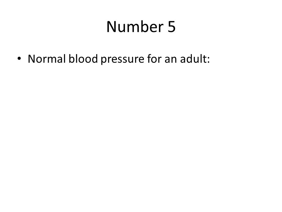 Number 5 Normal blood pressure for an adult: