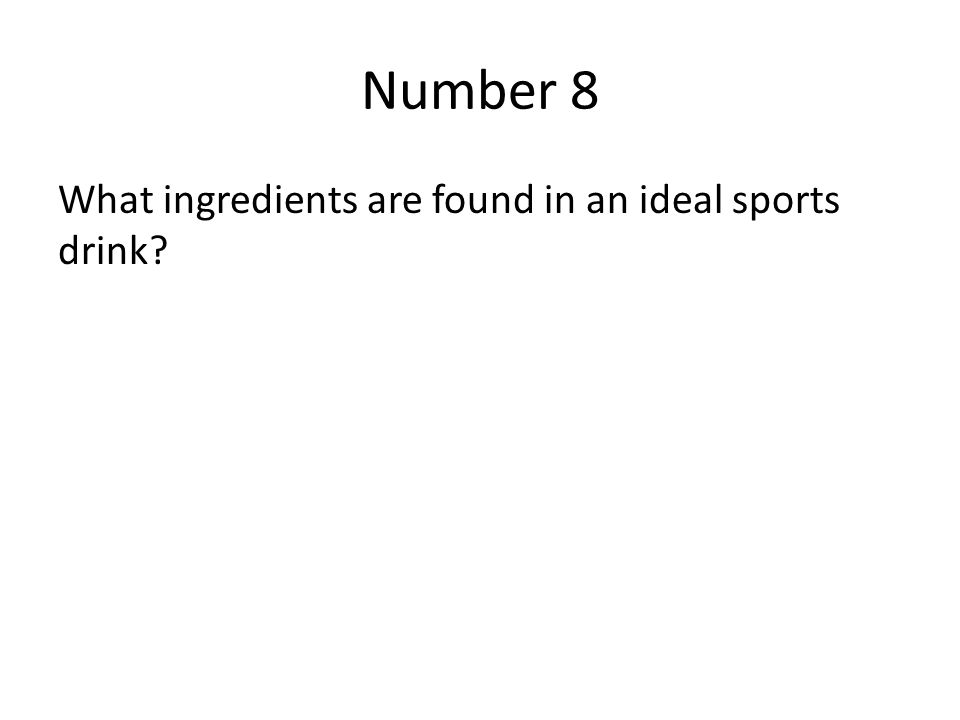 Number 8 What ingredients are found in an ideal sports drink