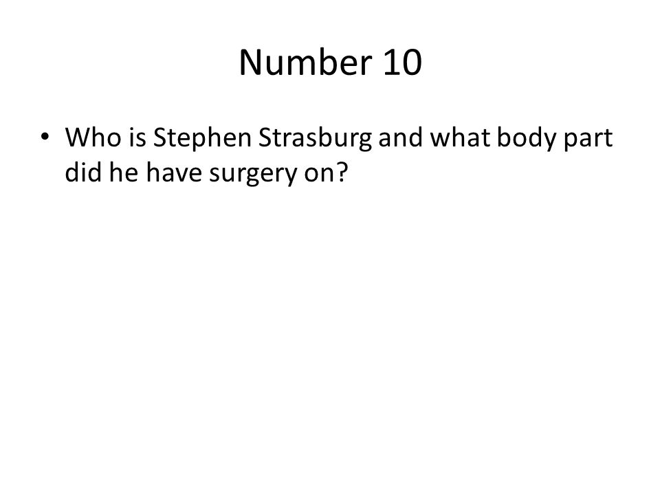 Number 10 Who is Stephen Strasburg and what body part did he have surgery on