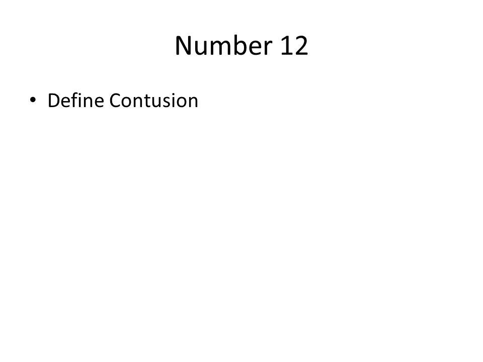 Number 12 Define Contusion