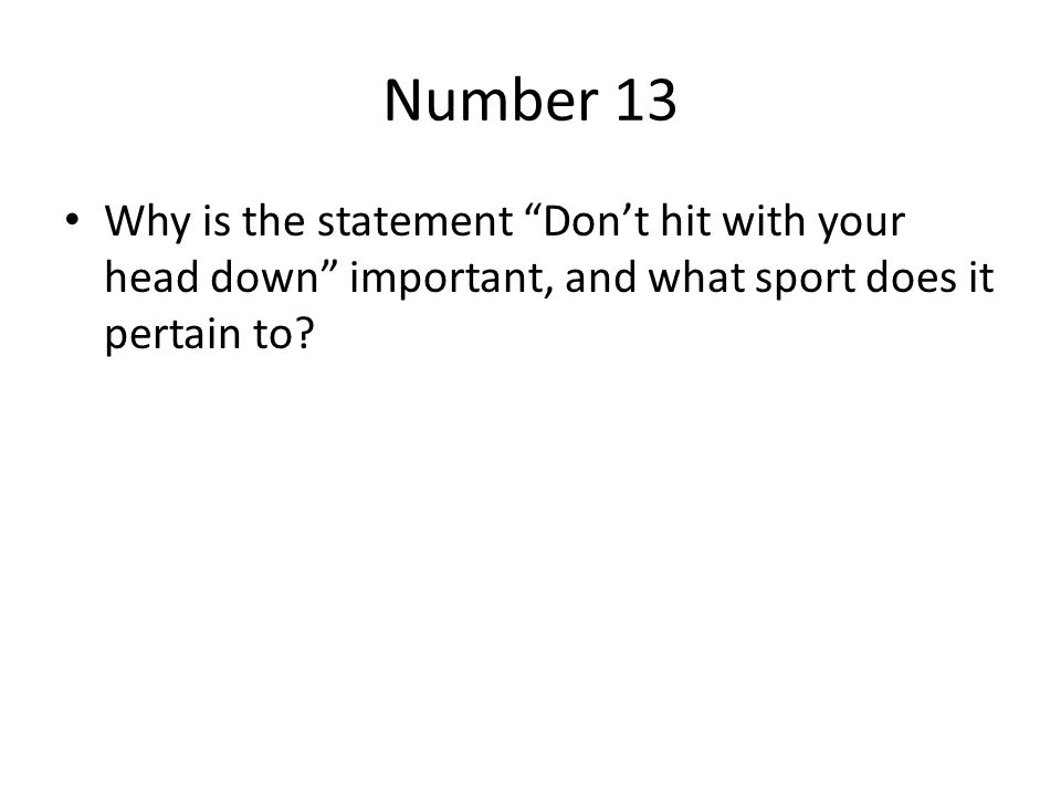 Number 13 Why is the statement Don't hit with your head down important, and what sport does it pertain to