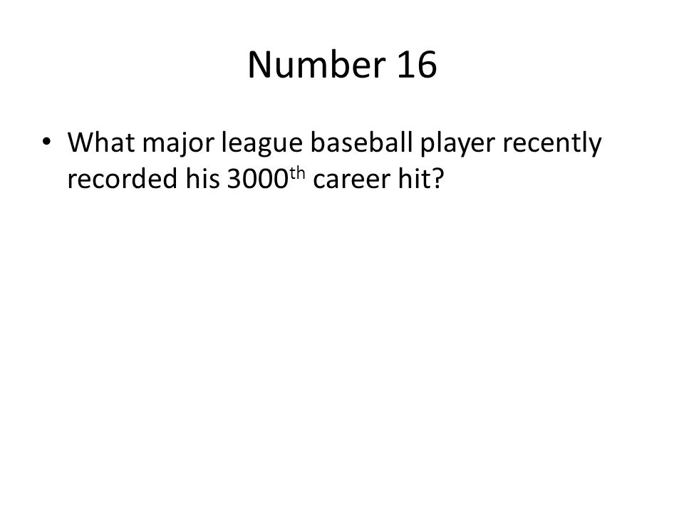 Number 16 What major league baseball player recently recorded his 3000 th career hit