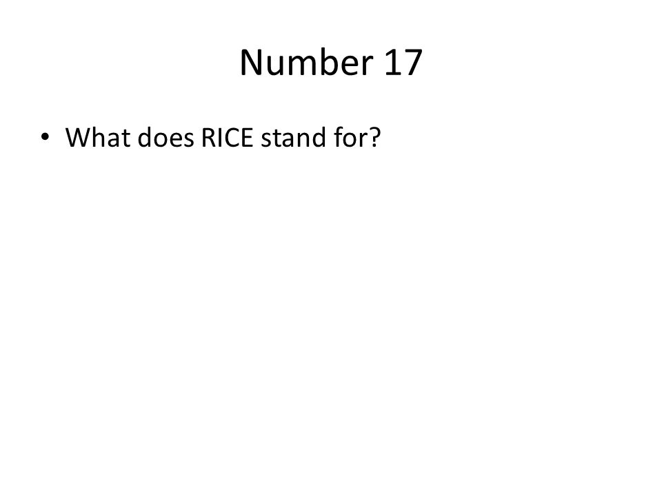 Number 17 What does RICE stand for