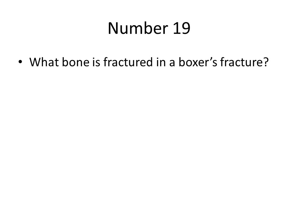 Number 19 What bone is fractured in a boxer's fracture