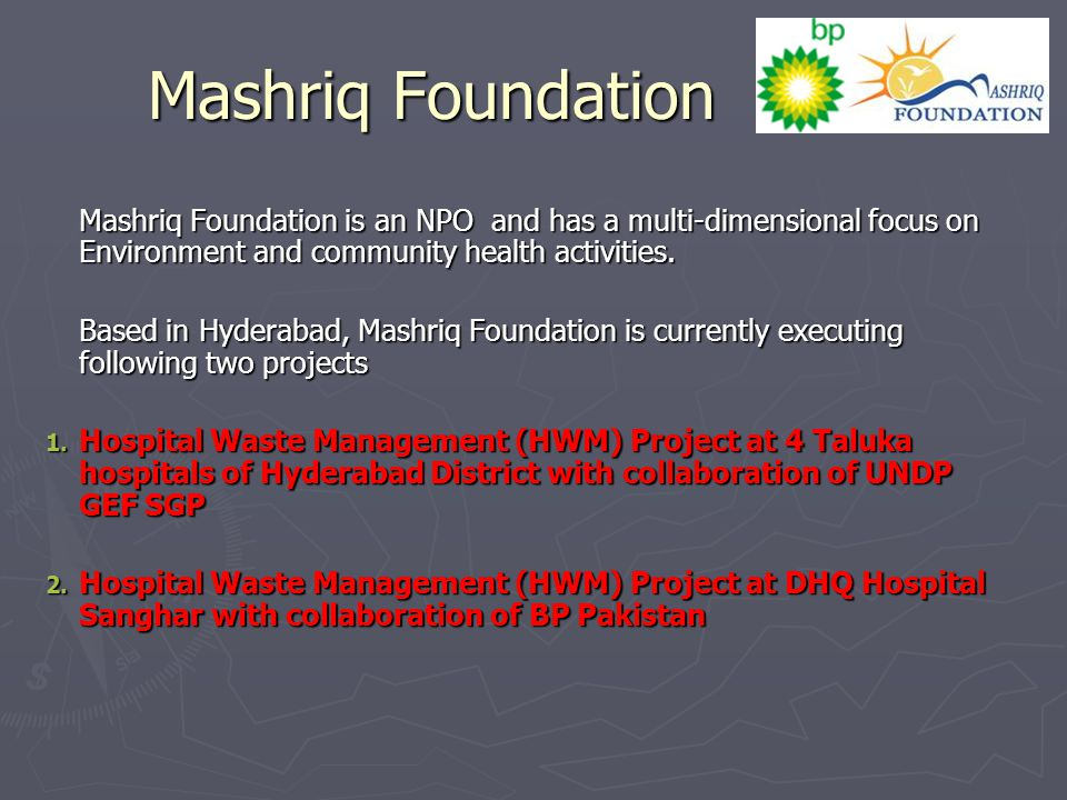 Mashriq Foundation Mashriq Foundation is an NPO and has a multi-dimensional focus on Environment and community health activities. Based in Hyderabad,