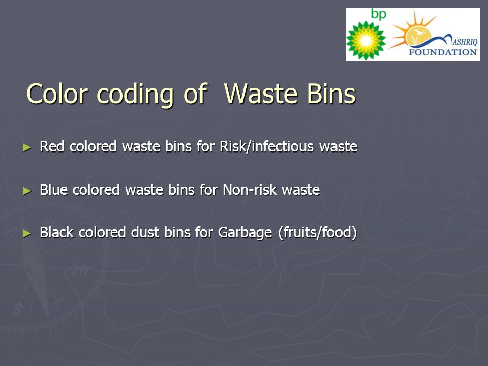 Color coding of Waste Bins ► Red colored waste bins for Risk/infectious waste ► Blue colored waste bins for Non-risk waste ► Black colored dust bins f