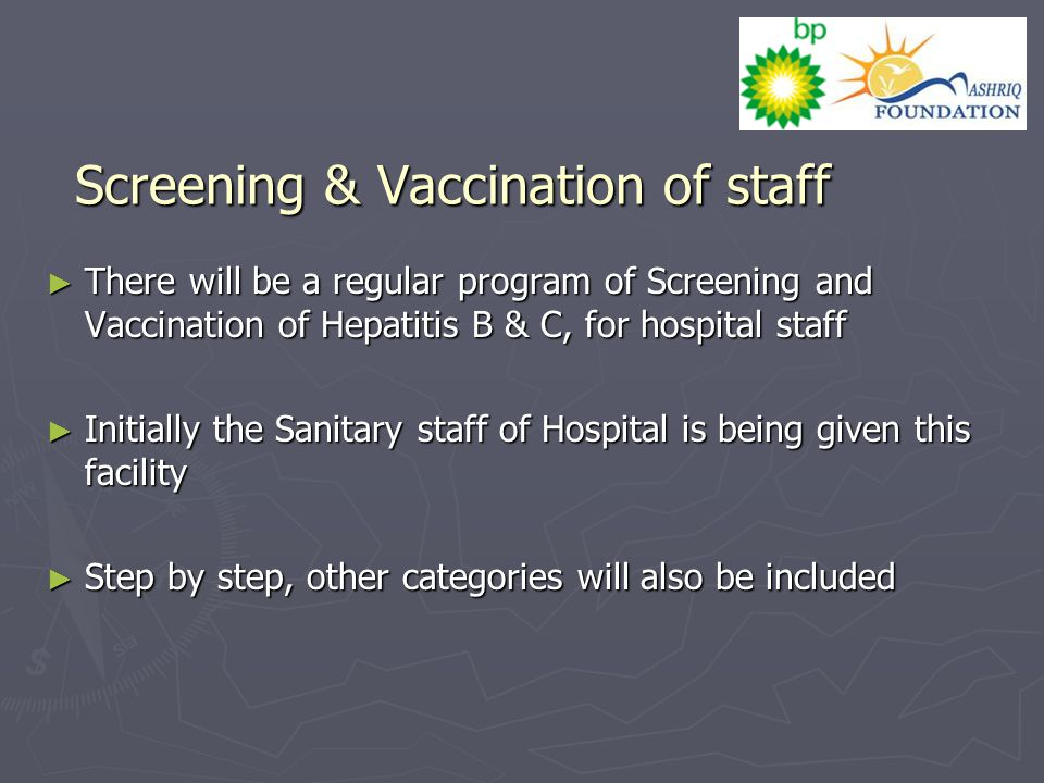 Screening & Vaccination of staff ► There will be a regular program of Screening and Vaccination of Hepatitis B & C, for hospital staff ► Initially the