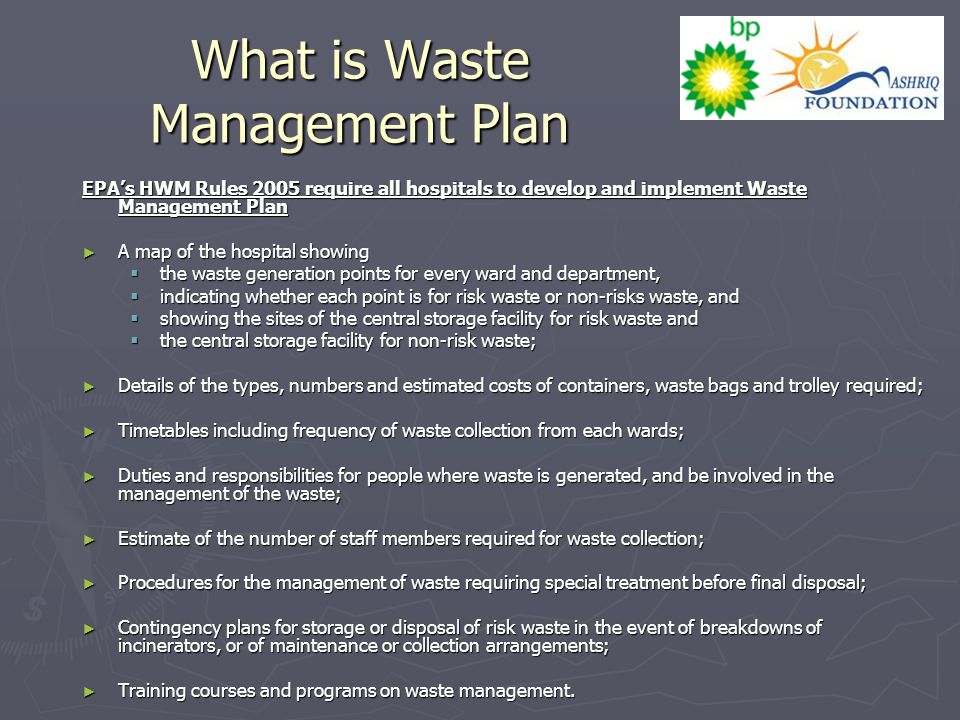 What is Waste Management Plan EPA's HWM Rules 2005 require all hospitals to develop and implement Waste Management Plan ► A map of the hospital showin