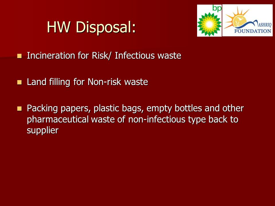 HW Disposal: Incineration for Risk/ Infectious waste Incineration for Risk/ Infectious waste Land filling for Non-risk waste Land filling for Non-risk