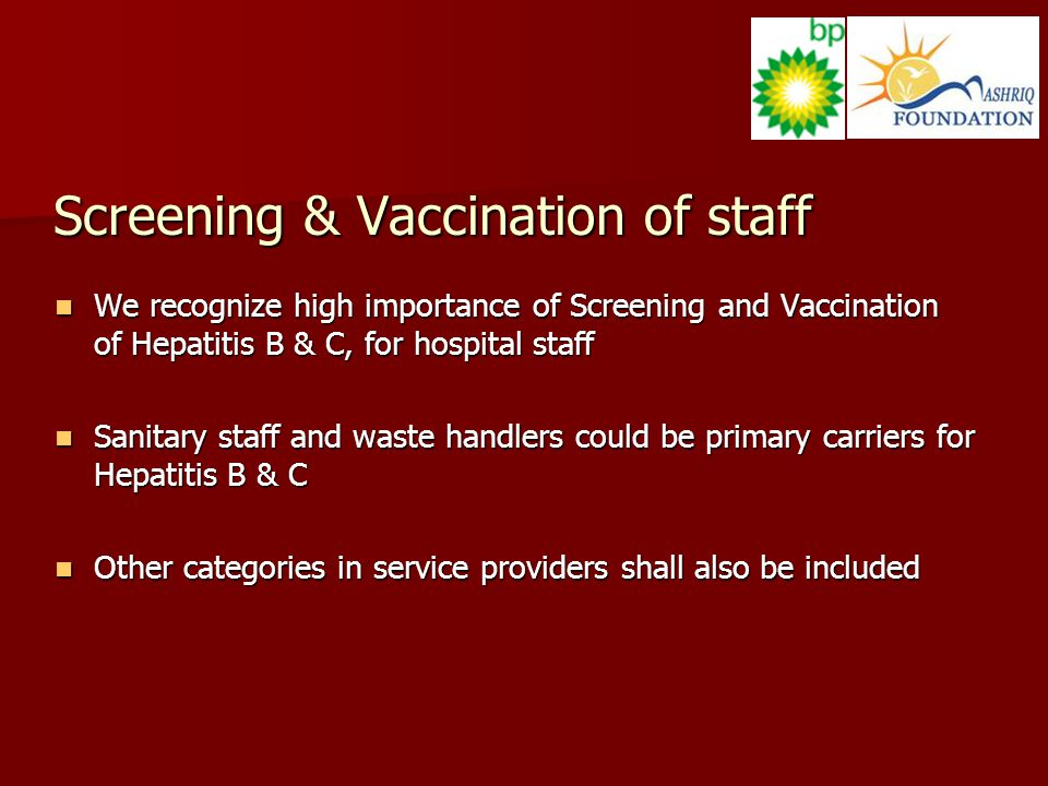 Screening & Vaccination of staff We recognize high importance of Screening and Vaccination of Hepatitis B & C, for hospital staff We recognize high im