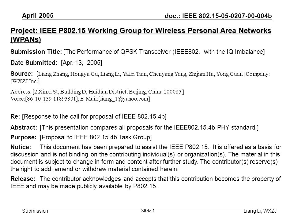 doc.: IEEE 802.15-05-0207-00-004b Submission April 2005 Liang Li, WXZJ Slide 1 Project: IEEE P802.15 Working Group for Wireless Personal Area Networks (WPANs) Submission Title: [The Performance of QPSK Transceiver (IEEE802.