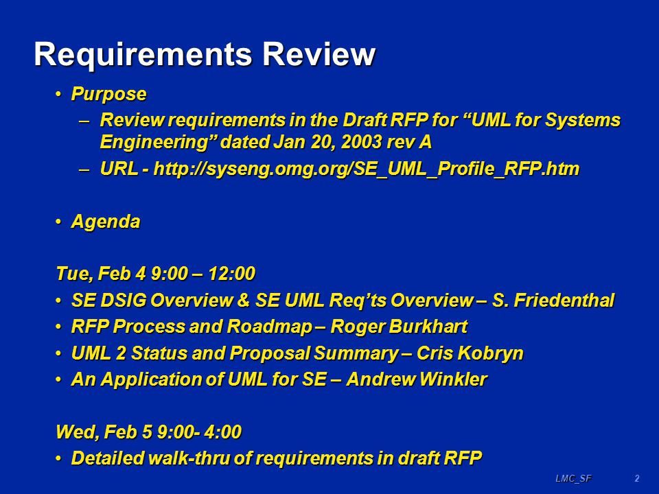 23LMC_SF Requirements Requirement type (functional, performance, physical)Requirement type (functional, performance, physical) Requirement attribute (criticality, TBD, verif status, )Requirement attribute (criticality, TBD, verif status, ) Effectiveness measure (optimization criterion)Effectiveness measure (optimization criterion) Requirement relationships (allocation, traceability,..)Requirement relationships (allocation, traceability,..)
