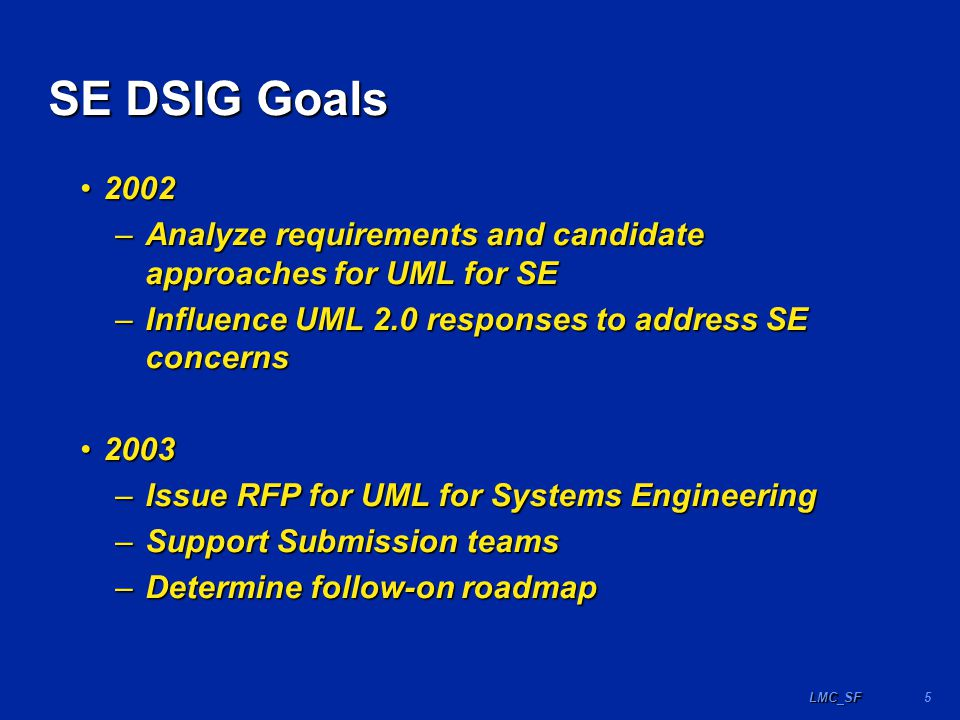 16LMC_SF Scope of RFP Focuses on general purpose modeling of a systemFocuses on general purpose modeling of a system –Includes both software and hardware systems –System level vs detailed hw/sw implementation models (code, 3D geometry, VHDL,..) –Integrate with discipline specific models (I.e.