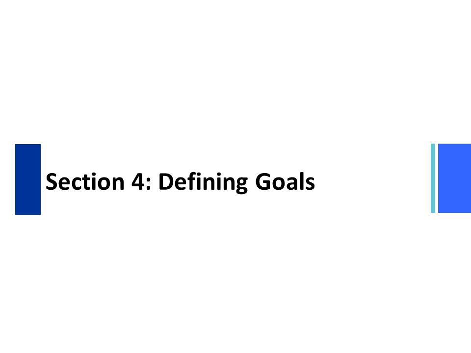 Section 4: Defining Goals