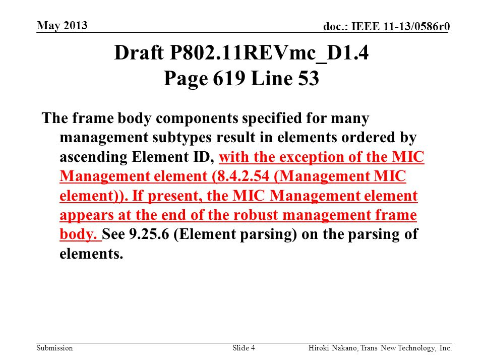 Submission doc.: IEEE 11-13/0586r0 Draft P802.11REVmc_D1.4 Page 619 Line 53 The frame body components specified for many management subtypes result in elements ordered by ascending Element ID, with the exception of the MIC Management element (8.4.2.54 (Management MIC element)).