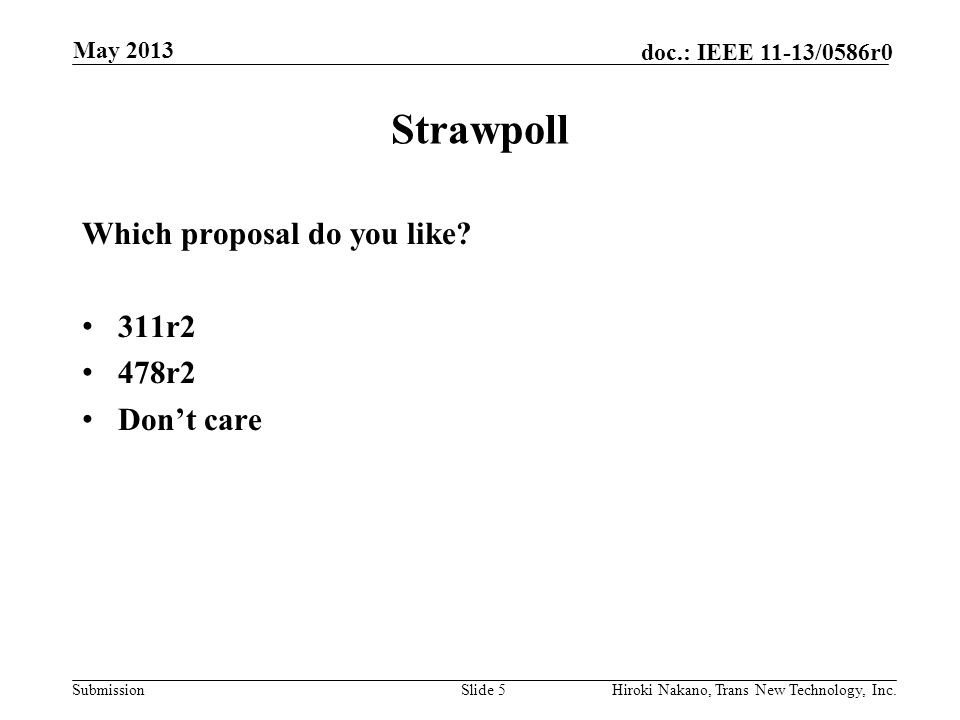 Submission doc.: IEEE 11-13/0586r0 Strawpoll Which proposal do you like.