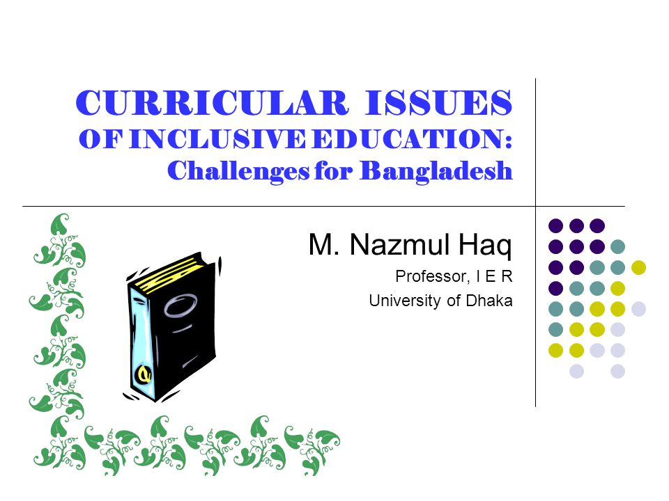 CURRICULAR ISSUES OF INCLUSIVE EDUCATION: Challenges for Bangladesh M.