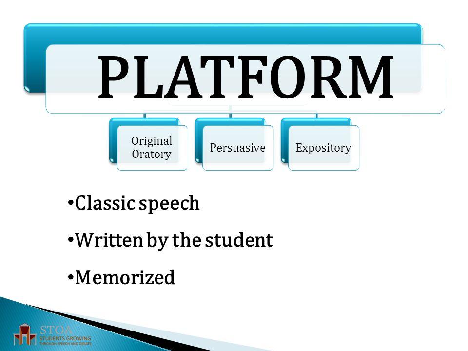 PLATFORM Original Oratory PersuasiveExpository PLATFORM Classic speech Written by the student Memorized