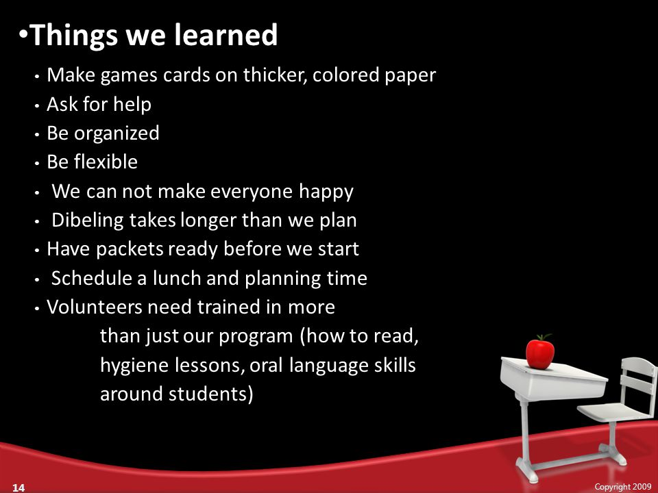 Make games cards on thicker, colored paper Ask for help Be organized Be flexible We can not make everyone happy Dibeling takes longer than we plan Hav