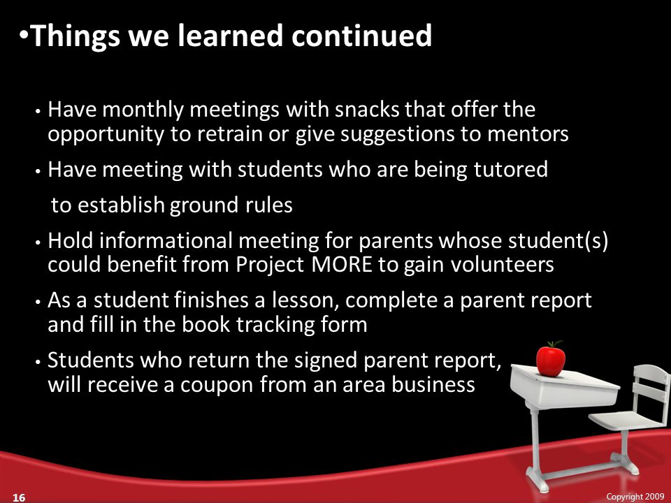 Have monthly meetings with snacks that offer the opportunity to retrain or give suggestions to mentors Have meeting with students who are being tutore