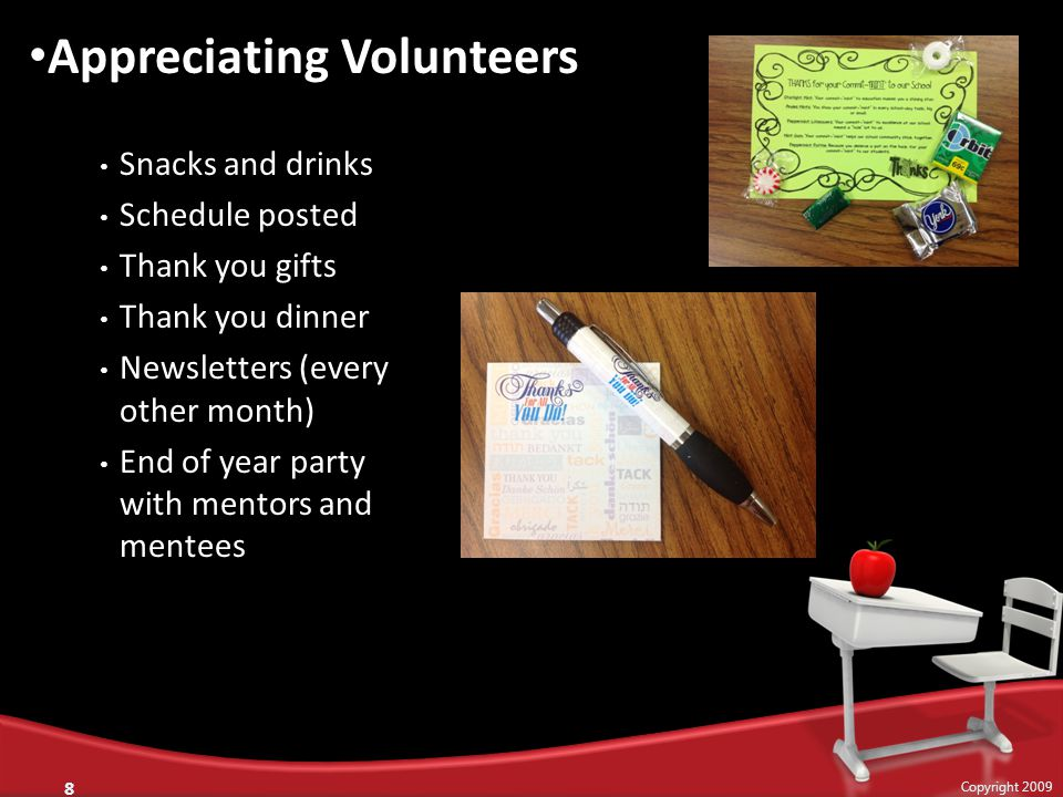 Snacks and drinks Schedule posted Thank you gifts Thank you dinner Newsletters (every other month) End of year party with mentors and mentees 8 Copyri