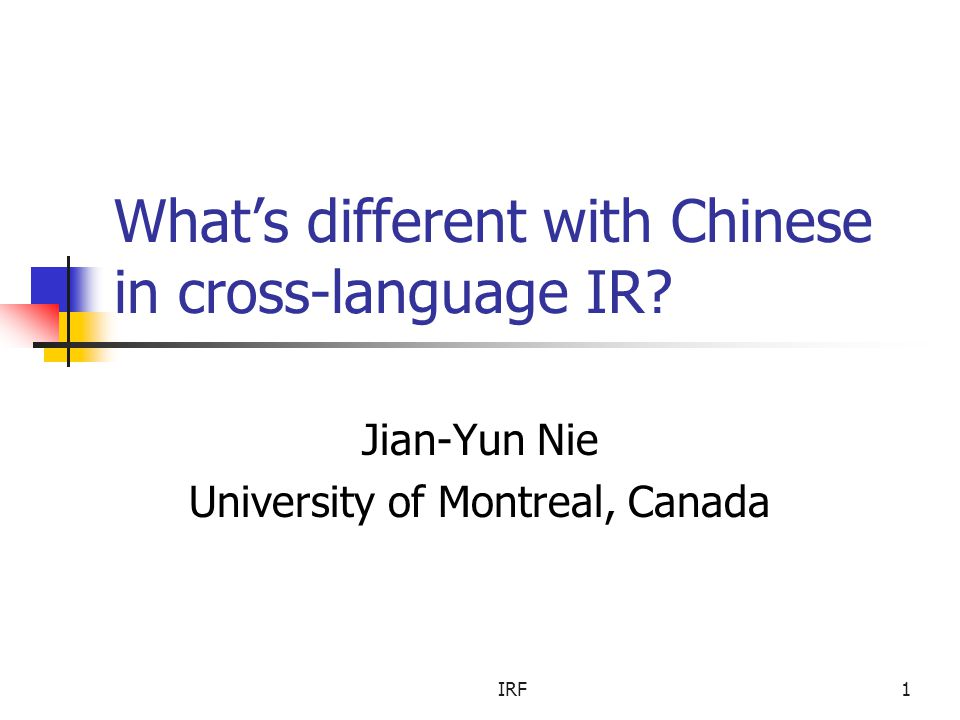 IRF1 What's different with Chinese in cross-language IR.