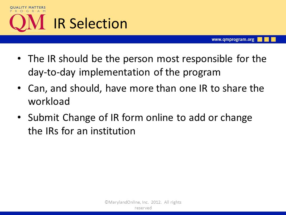 IR Selection The IR should be the person most responsible for the day-to-day implementation of the program Can, and should, have more than one IR to s