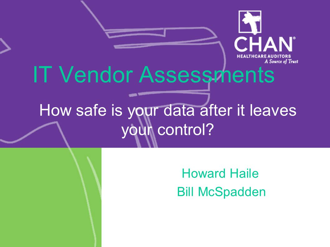 IT Vendor Assessments How safe is your data after it leaves your control.