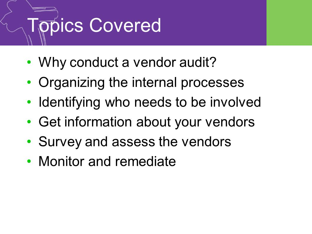 Topics Covered Why conduct a vendor audit.