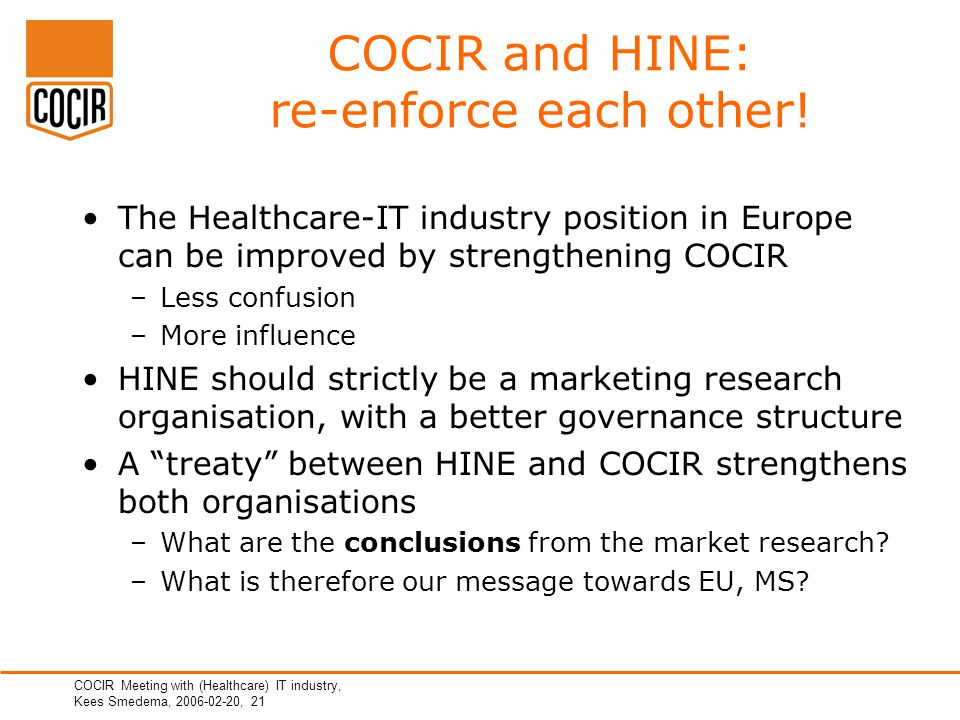 COCIR Meeting with (Healthcare) IT industry, Kees Smedema, 2006-02-20, 21 COCIR and HINE: re-enforce each other.