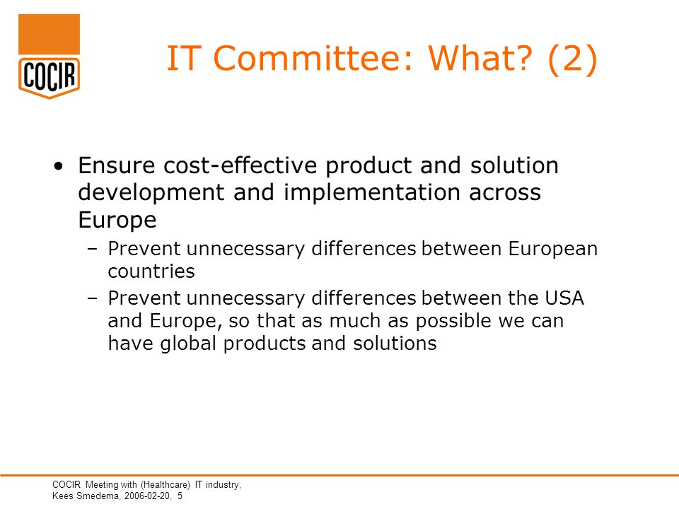 COCIR Meeting with (Healthcare) IT industry, Kees Smedema, 2006-02-20, 5 IT Committee: What.
